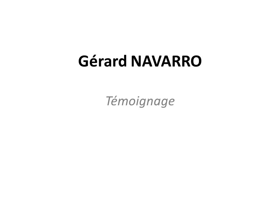 Gérard NAVARRO Témoignage