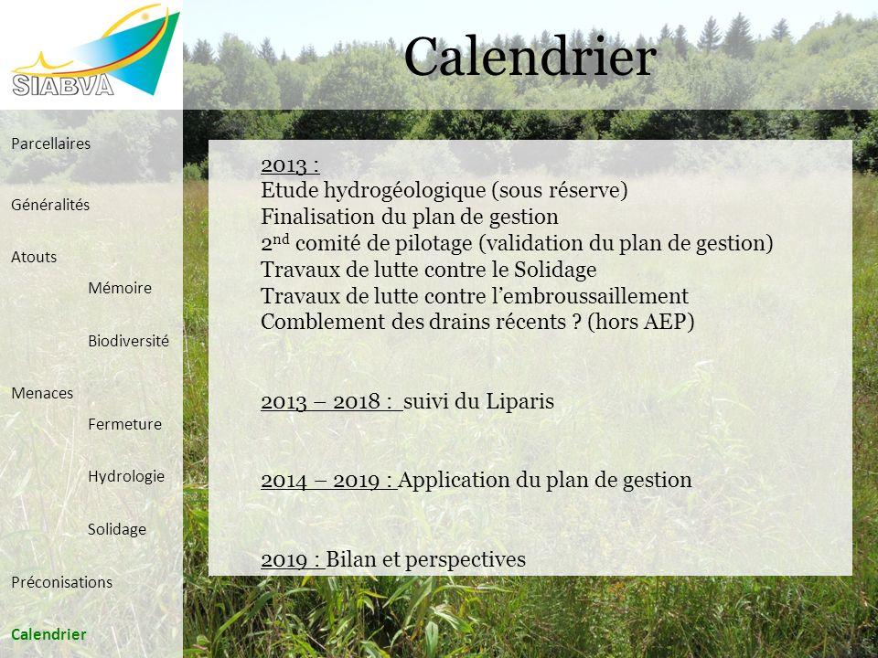 2013 : Etude hydrogéologique (sous réserve) Finalisation du plan de gestion 2 nd comité de pilotage (validation du plan de gestion) Travaux de lutte c