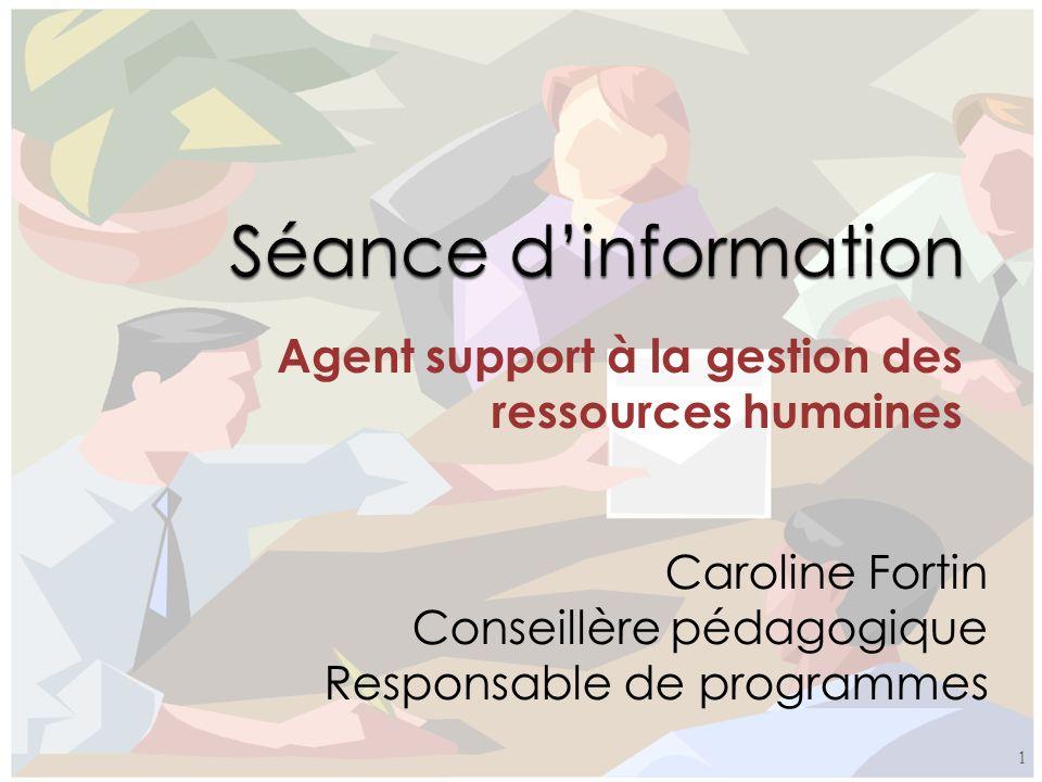 Agent support à la gestion des ressources humaines Caroline Fortin Conseillère pédagogique Responsable de programmes 1