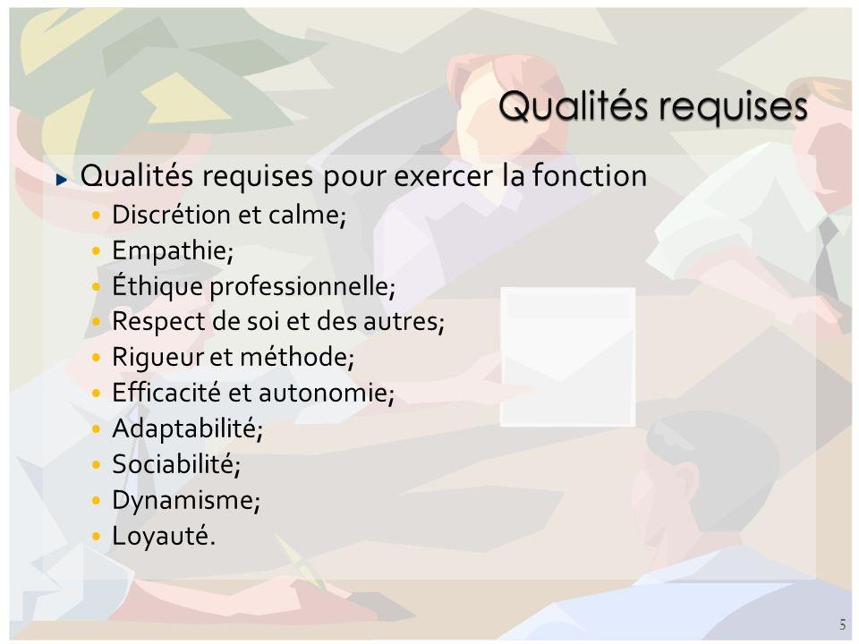 Qualités requises pour exercer la fonction Discrétion et calme; Empathie; Éthique professionnelle; Respect de soi et des autres; Rigueur et méthode; E