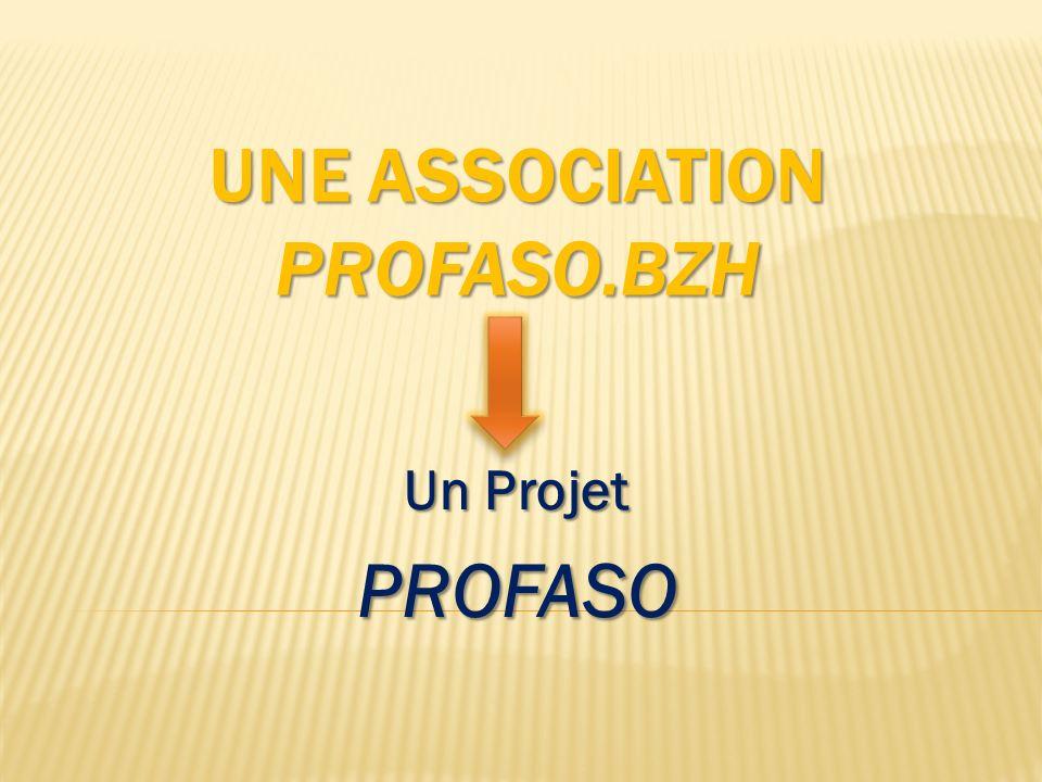 UNE ASSOCIATION PROFASO.BZH Un Projet PROFASO