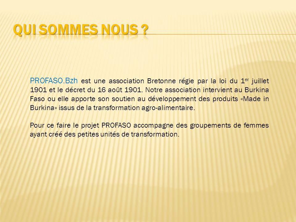 PROFASO.Bzh est une association Bretonne régie par la loi du 1 er juillet 1901 et le décret du 16 août 1901. Notre association intervient au Burkina F