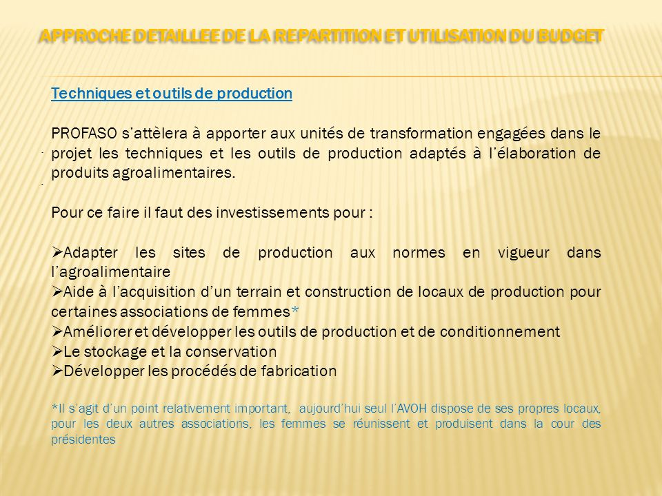 APPROCHE DETAILLEE DE LA REPARTITION ET UTILISATION DU BUDGET..... Techniques et outils de production PROFASO sattèlera à apporter aux unités de trans