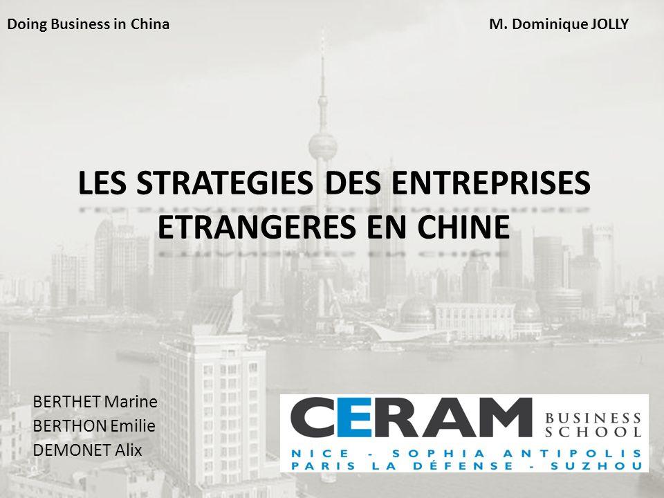 LES STRATEGIES DES ENTREPRISES ETRANGERES EN CHINE BERTHET Marine BERTHON Emilie DEMONET Alix Doing Business in ChinaM. Dominique JOLLY