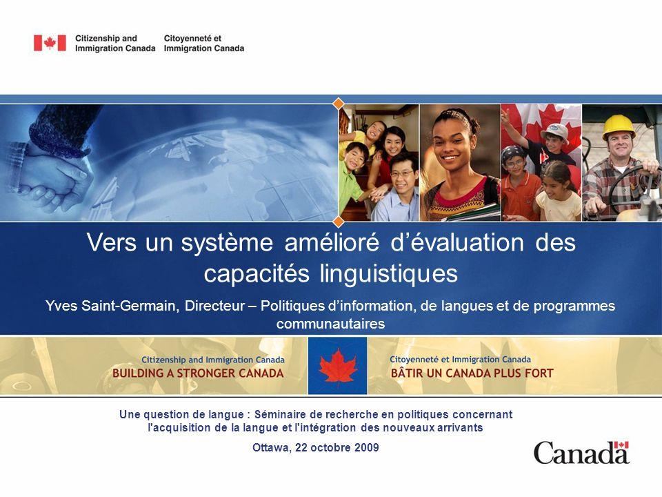 Vers un système amélioré dévaluation des capacités linguistiques Yves Saint-Germain, Directeur – Politiques dinformation, de langues et de programmes