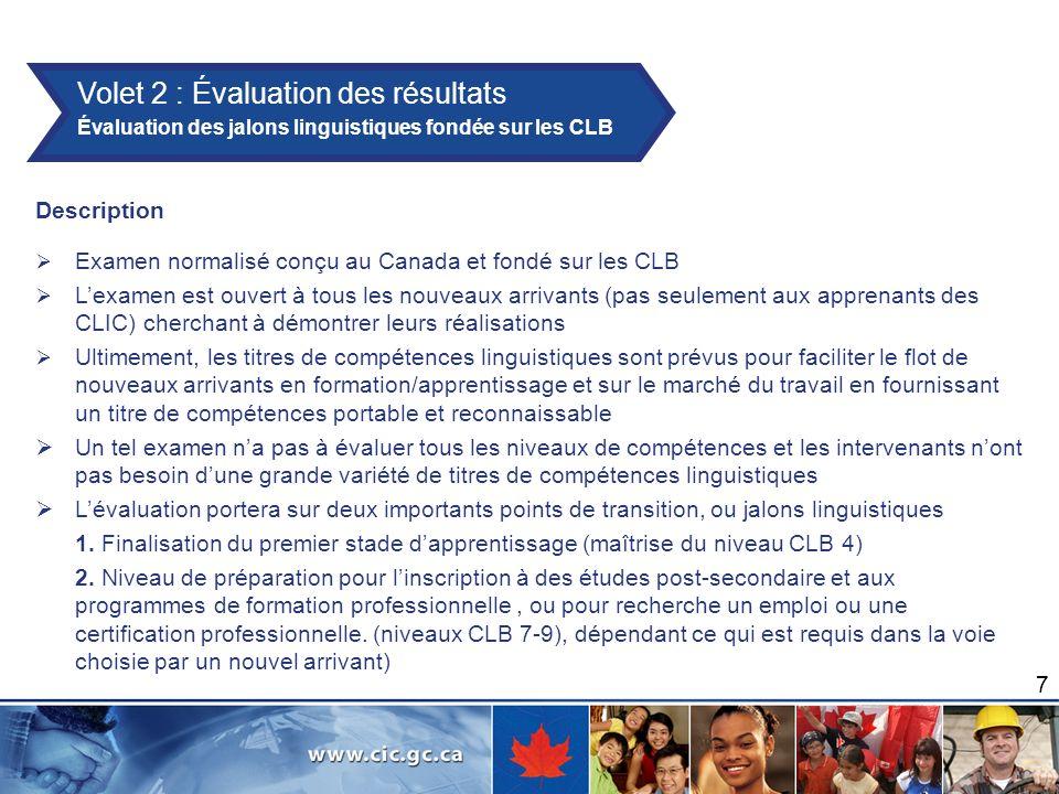7 Description Examen normalisé conçu au Canada et fondé sur les CLB Lexamen est ouvert à tous les nouveaux arrivants (pas seulement aux apprenants des