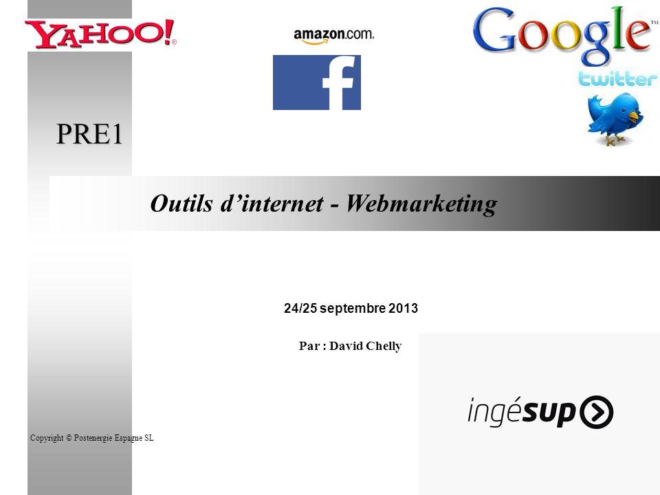 1 PRE1 24/25 septembre 2013 Par : David Chelly Outils dinternet - Webmarketing Copyright © Postenergie Espagne SL