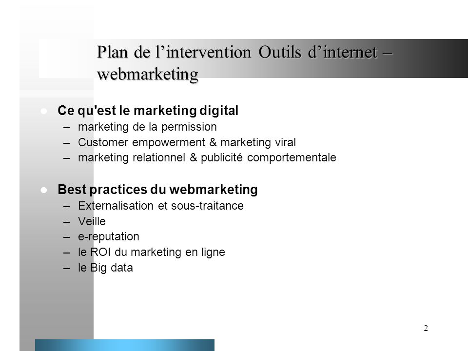 2 Plan de lintervention Outils dinternet – webmarketing Ce qu'est le marketing digital –marketing de la permission –Customer empowerment & marketing v
