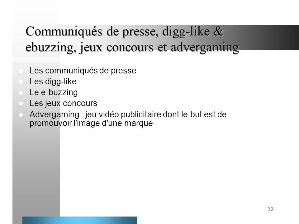 22 Communiqués de presse, digg-like & ebuzzing, jeux concours et advergaming Les communiqués de presse Les digg-like Le e-buzzing Les jeux concours Ad