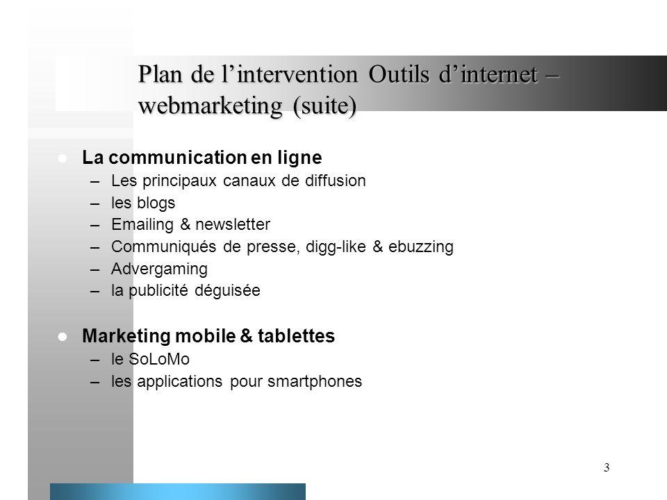 3 Plan de lintervention Outils dinternet – webmarketing (suite) La communication en ligne –Les principaux canaux de diffusion –les blogs –Emailing & n