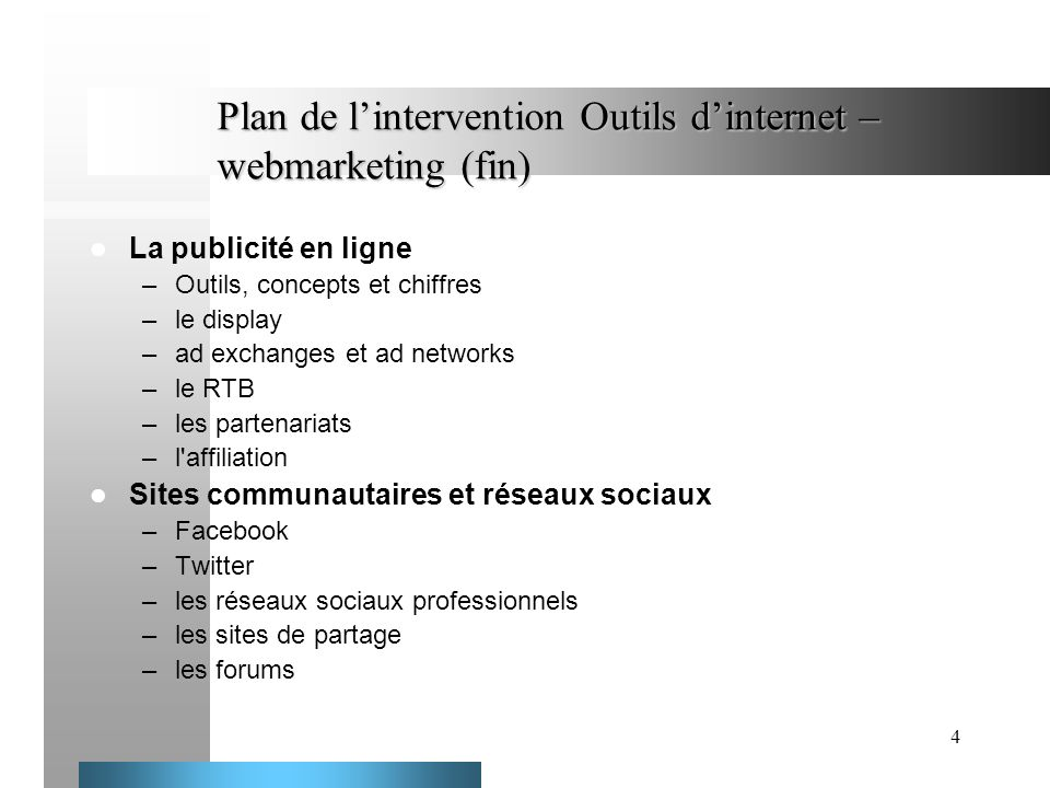 4 Plan de lintervention Outils dinternet – webmarketing (fin) La publicité en ligne –Outils, concepts et chiffres –le display –ad exchanges et ad netw