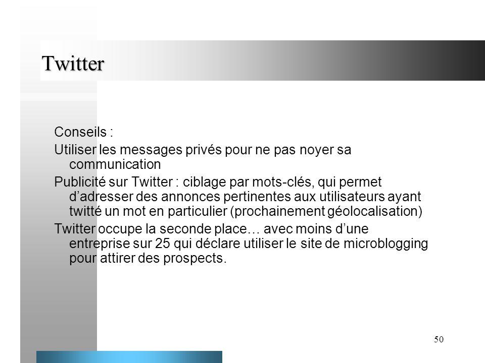 50 Twitter Conseils : Utiliser les messages privés pour ne pas noyer sa communication Publicité sur Twitter : ciblage par mots-clés, qui permet dadres