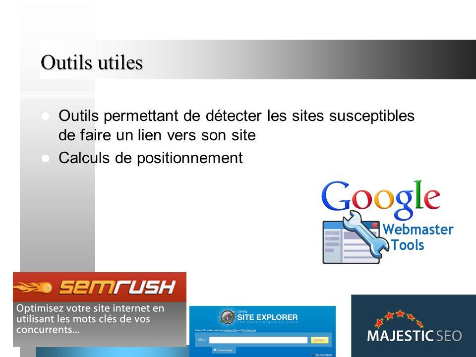68 Outils utiles Outils permettant de détecter les sites susceptibles de faire un lien vers son site Calculs de positionnement