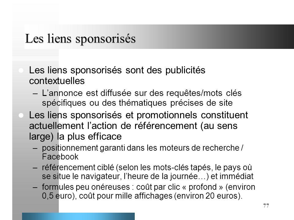 77 Les liens sponsorisés Les liens sponsorisés sont des publicités contextuelles –Lannonce est diffusée sur des requêtes/mots clés spécifiques ou des