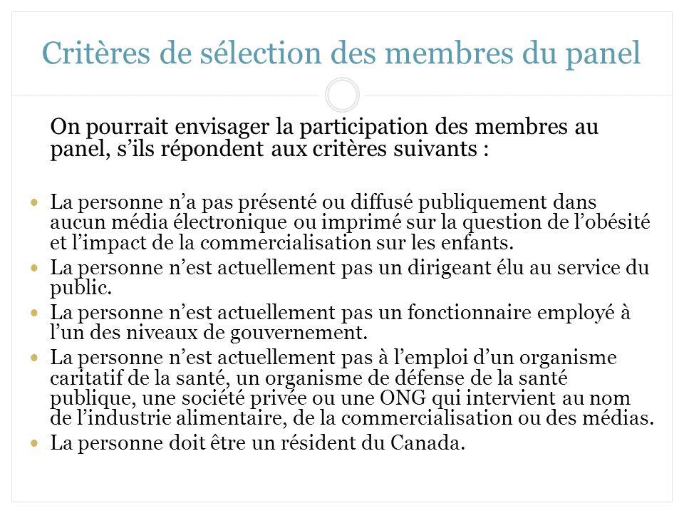 Critères de sélection des membres du panel On pourrait envisager la participation des membres au panel, sils répondent aux critères suivants : La pers