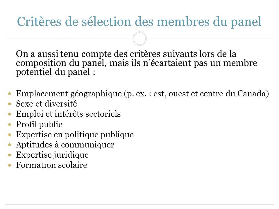 Critères de sélection des membres du panel On a aussi tenu compte des critères suivants lors de la composition du panel, mais ils nécartaient pas un m