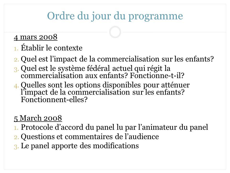 Ordre du jour du programme 4 mars 2008 1. Établir le contexte 2. Quel est limpact de la commercialisation sur les enfants? 3. Quel est le système fédé