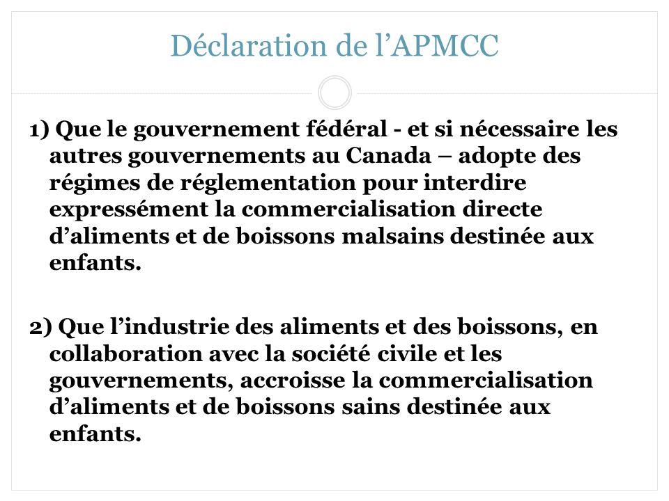 Déclaration de lAPMCC 1) Que le gouvernement fédéral - et si nécessaire les autres gouvernements au Canada – adopte des régimes de réglementation pour