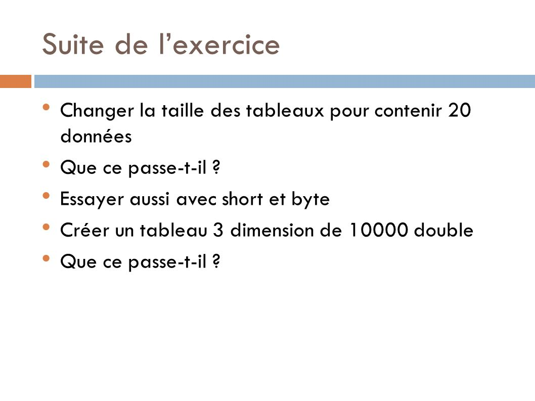 Suite de lexercice Changer la taille des tableaux pour contenir 20 données Que ce passe-t-il .