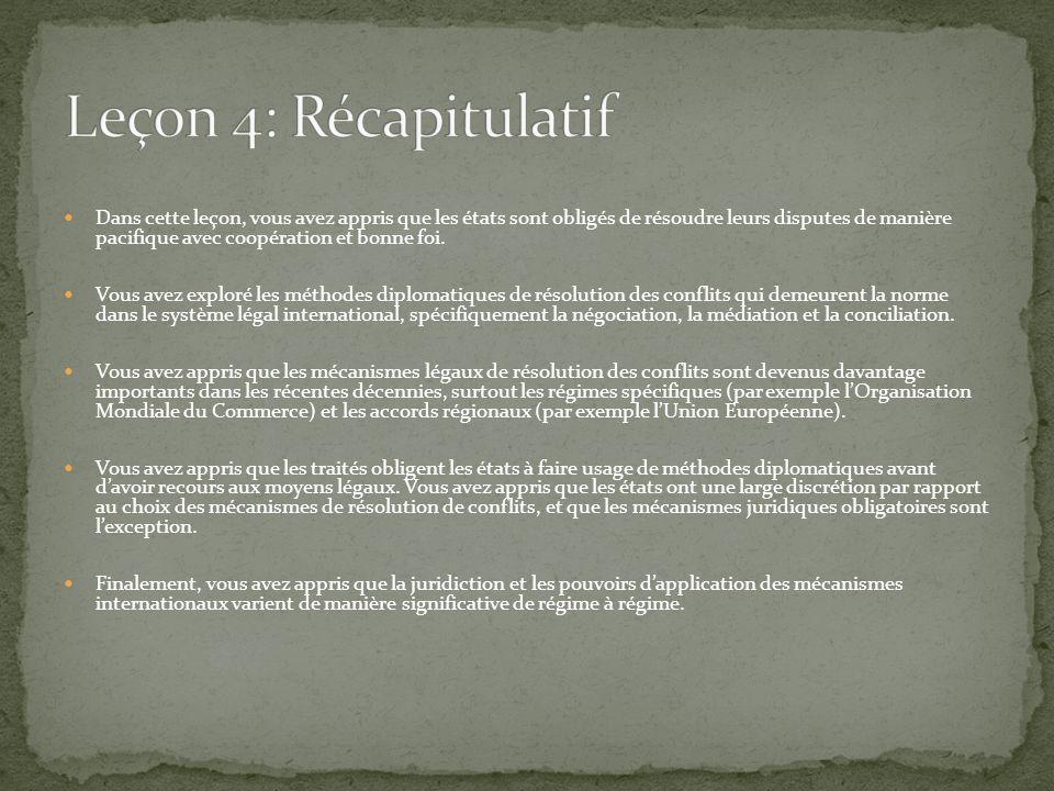 Dans cette leçon, vous avez appris que les états sont obligés de résoudre leurs disputes de manière pacifique avec coopération et bonne foi. Vous avez