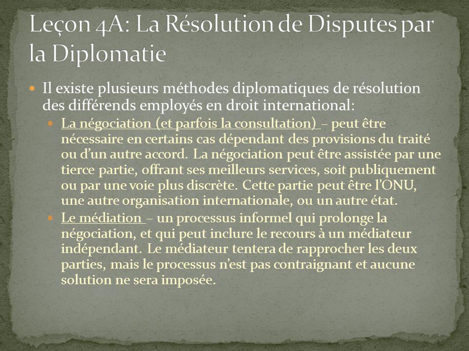 Il existe plusieurs méthodes diplomatiques de résolution des différends employés en droit international: La négociation (et parfois la consultation) –