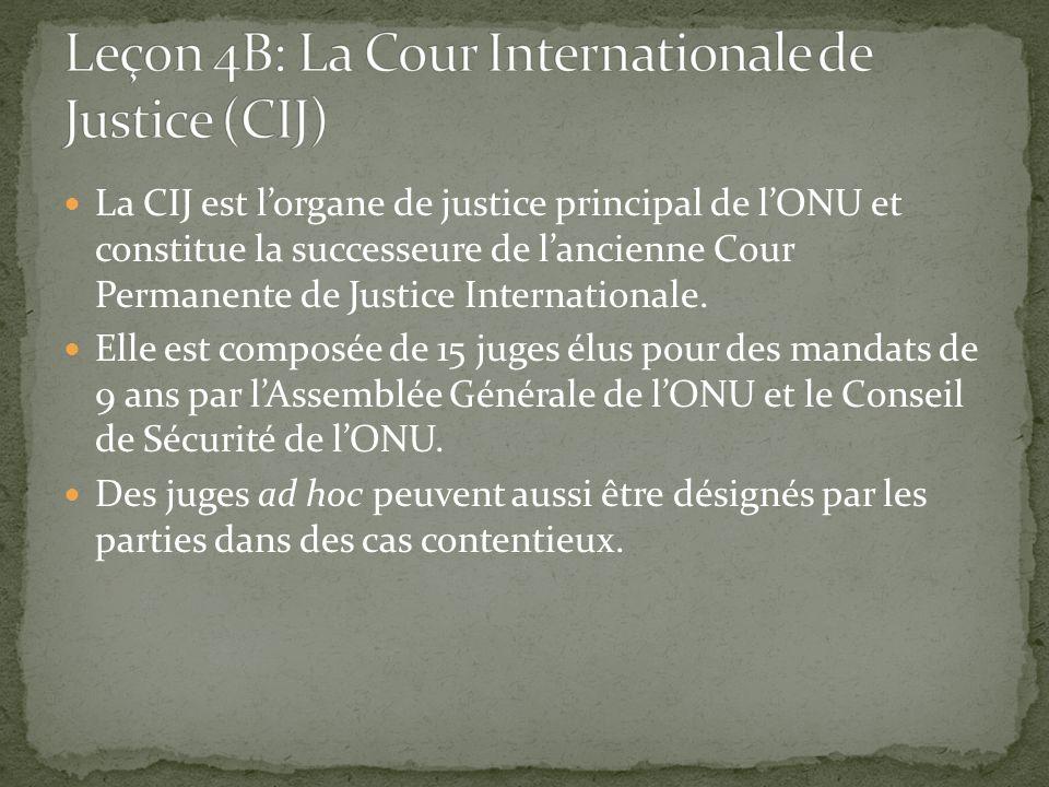 La CIJ est lorgane de justice principal de lONU et constitue la successeure de lancienne Cour Permanente de Justice Internationale. Elle est composée