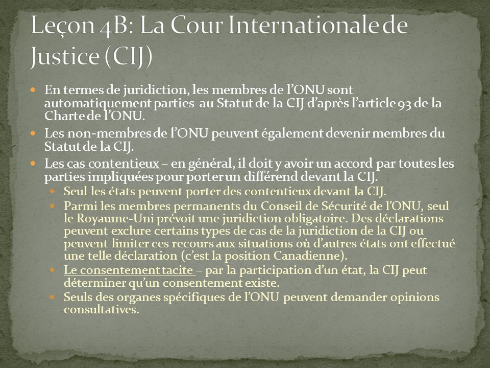 En termes de juridiction, les membres de lONU sont automatiquement parties au Statut de la CIJ daprès larticle 93 de la Charte de lONU. Les non-membre