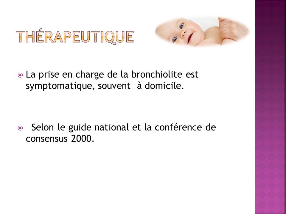 La prise en charge de la bronchiolite est symptomatique, souvent à domicile. Selon le guide national et la conférence de consensus 2000.