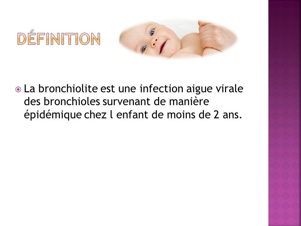 La bronchiolite est une infection aigue virale des bronchioles survenant de manière épidémique chez l enfant de moins de 2 ans.
