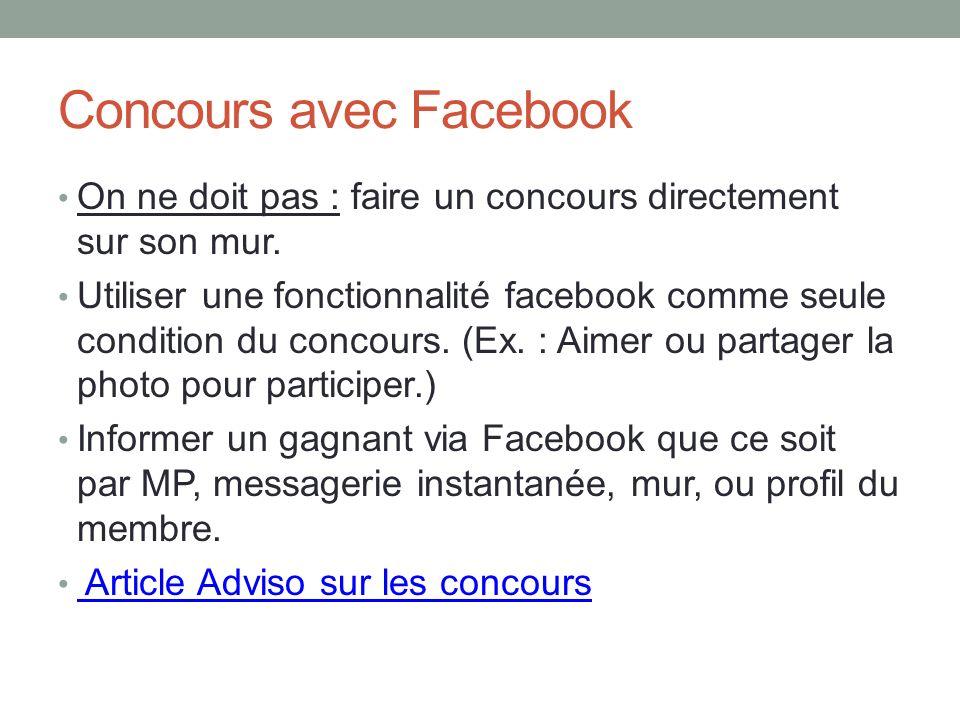 Concours avec Facebook On ne doit pas : faire un concours directement sur son mur. Utiliser une fonctionnalité facebook comme seule condition du conco