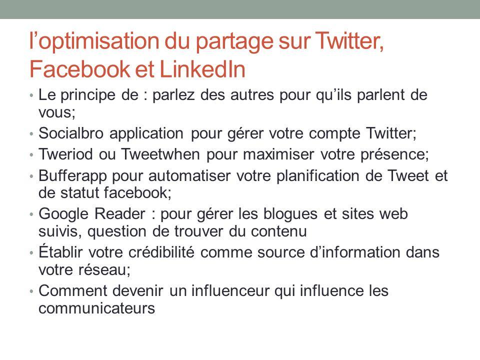 loptimisation du partage sur Twitter, Facebook et LinkedIn Le principe de : parlez des autres pour quils parlent de vous; Socialbro application pour g