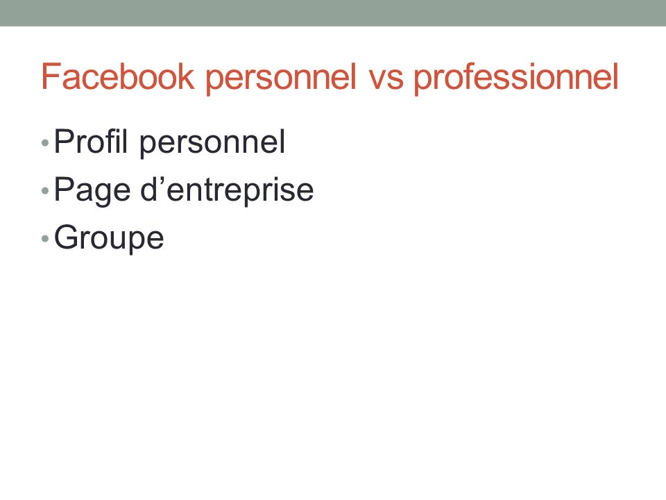 Facebook personnel vs professionnel Profil personnel Page dentreprise Groupe