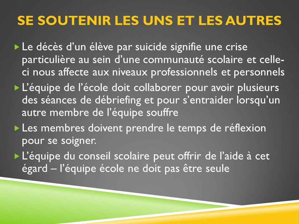 SE SOUTENIR LES UNS ET LES AUTRES Le décès dun élève par suicide signifie une crise particulière au sein dune communauté scolaire et celle- ci nous af