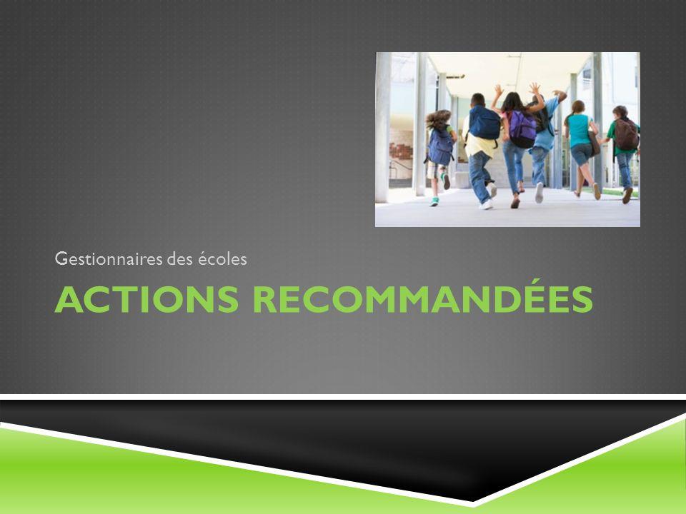 ACTIONS RECOMMANDÉES Gestionnaires des écoles