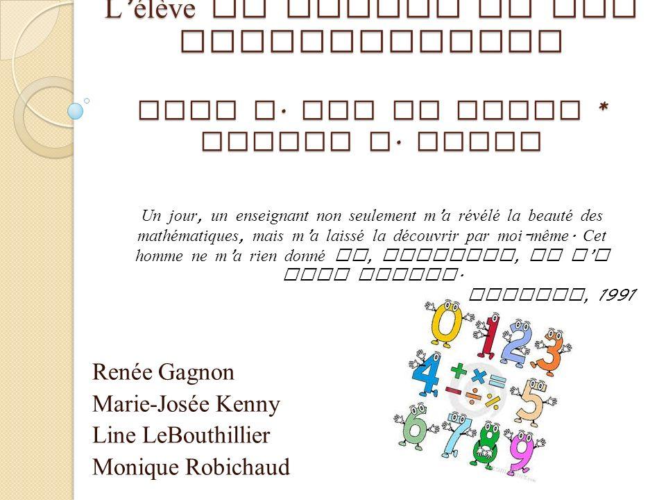L enseignement des mathématiques : L élève au centre de son apprentissage John A. Van de Walle * LouAnn H. Lovin Renée Gagnon Marie-Josée Kenny Line L
