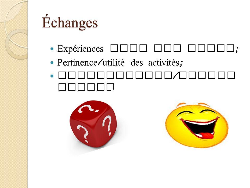 Échanges Expériences avec cet outil ; Pertinence / utilité des activités ; Commentaires / questi ons???
