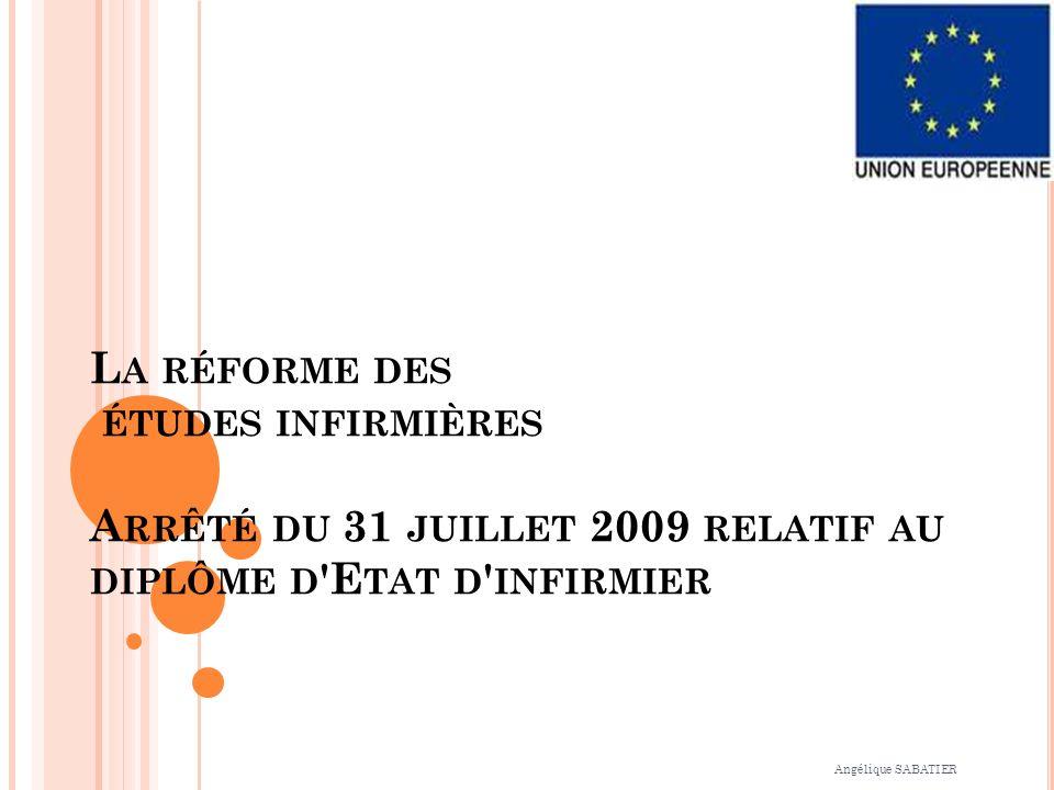 L A RÉFORME DES ÉTUDES INFIRMIÈRES A RRÊTÉ DU 31 JUILLET 2009 RELATIF AU DIPLÔME D 'E TAT D ' INFIRMIER Angélique SABATIER
