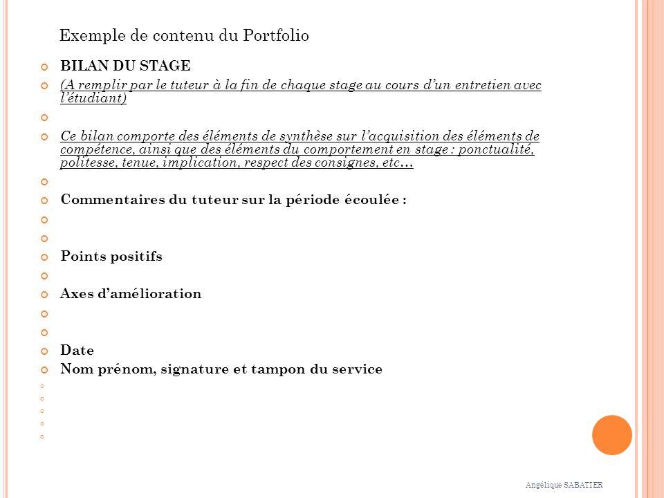 Exemple de contenu du Portfolio BILAN DU STAGE (A remplir par le tuteur à la fin de chaque stage au cours dun entretien avec létudiant) Ce bilan compo