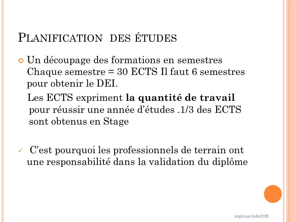 P LANIFICATION DES ÉTUDES Un découpage des formations en semestres Chaque semestre = 30 ECTS Il faut 6 semestres pour obtenir le DEI. Les ECTS exprime
