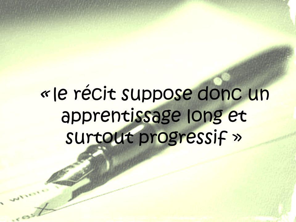 « le récit suppose donc un apprentissage long et surtout progressif »