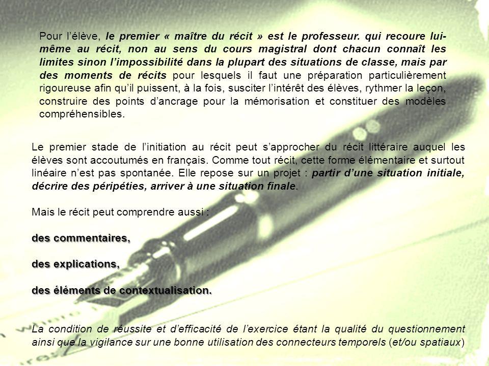 Le premier stade de linitiation au récit peut sapprocher du récit littéraire auquel les élèves sont accoutumés en français. Comme tout récit, cette fo