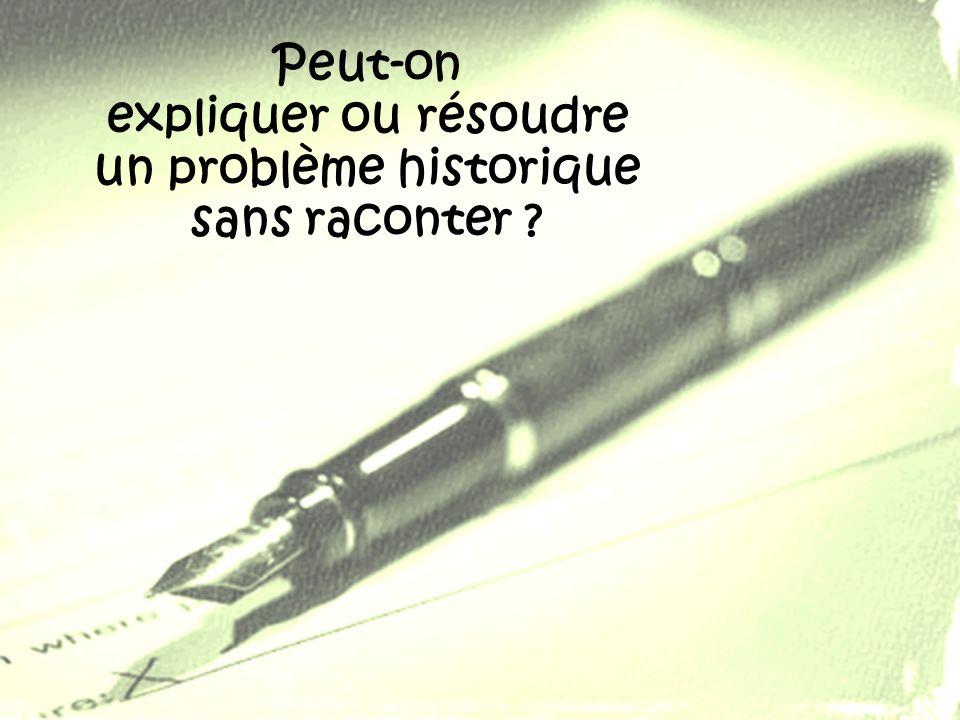 Peut-on expliquer ou résoudre un problème historique sans raconter ?