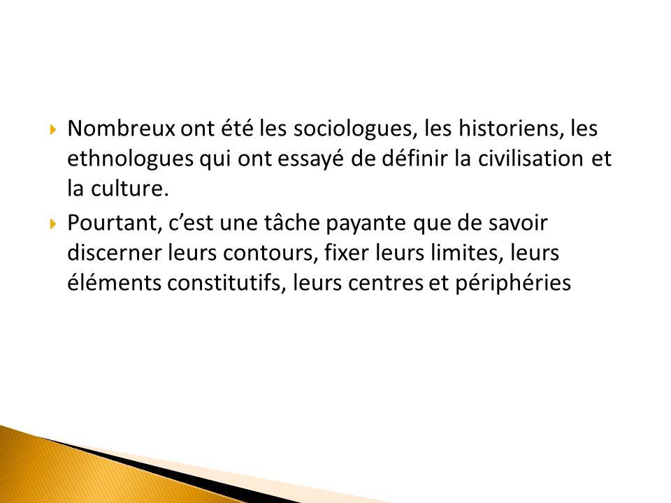 Nombreux ont été les sociologues, les historiens, les ethnologues qui ont essayé de définir la civilisation et la culture.