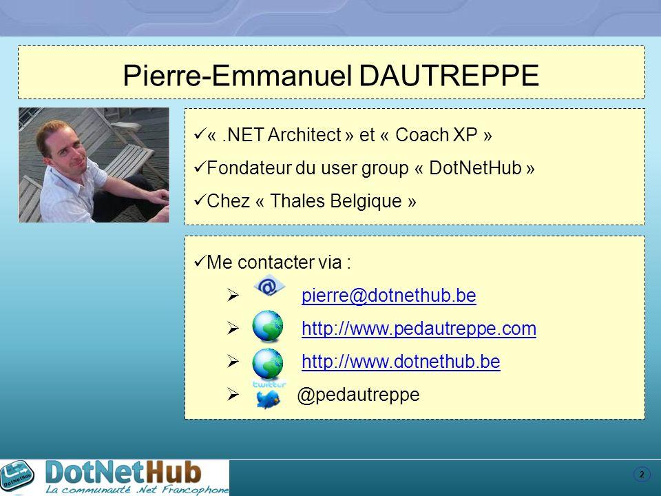 2 «.NET Architect » et « Coach XP » Fondateur du user group « DotNetHub » Chez « Thales Belgique » Me contacter via : pierre@dotnethub.be http://www.p