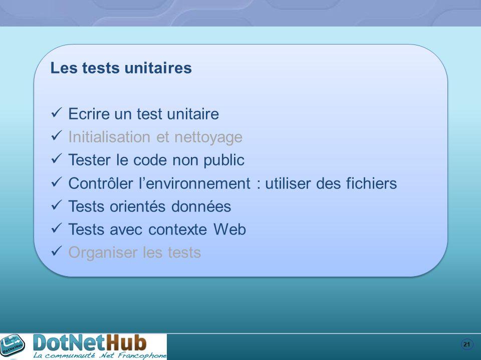 21 Les tests unitaires Ecrire un test unitaire Initialisation et nettoyage Tester le code non public Contrôler lenvironnement : utiliser des fichiers
