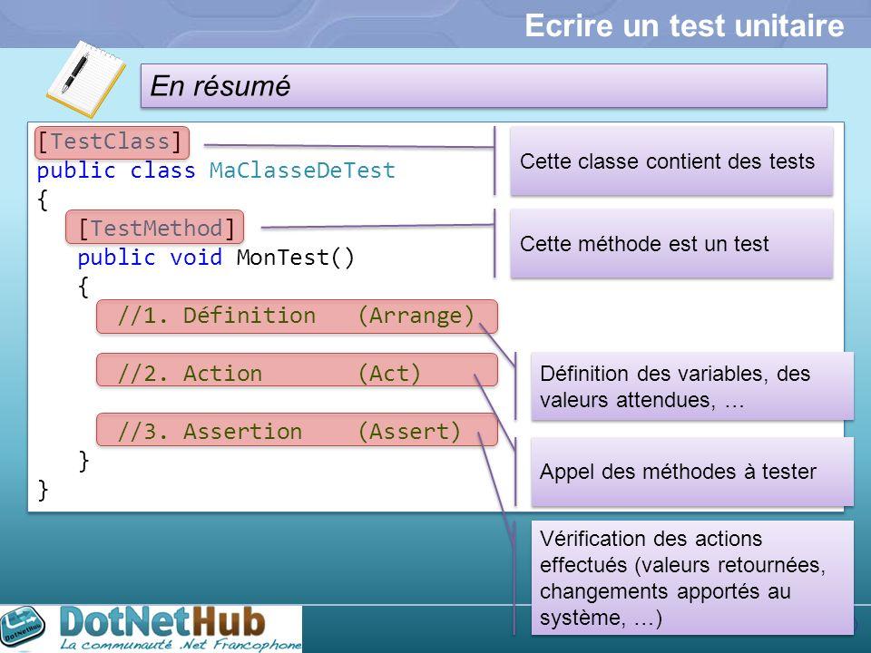 23 En résumé Ecrire un test unitaire [TestClass] public class MaClasseDeTest { [TestMethod] public void MonTest() { //1. Définition (Arrange) //2. Act