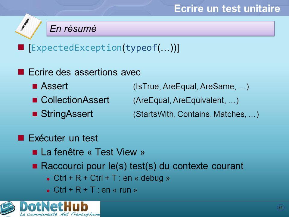 24 En résumé Ecrire un test unitaire [ ExpectedException ( typeof (…))] Ecrire des assertions avec Assert (IsTrue, AreEqual, AreSame, …) CollectionAss