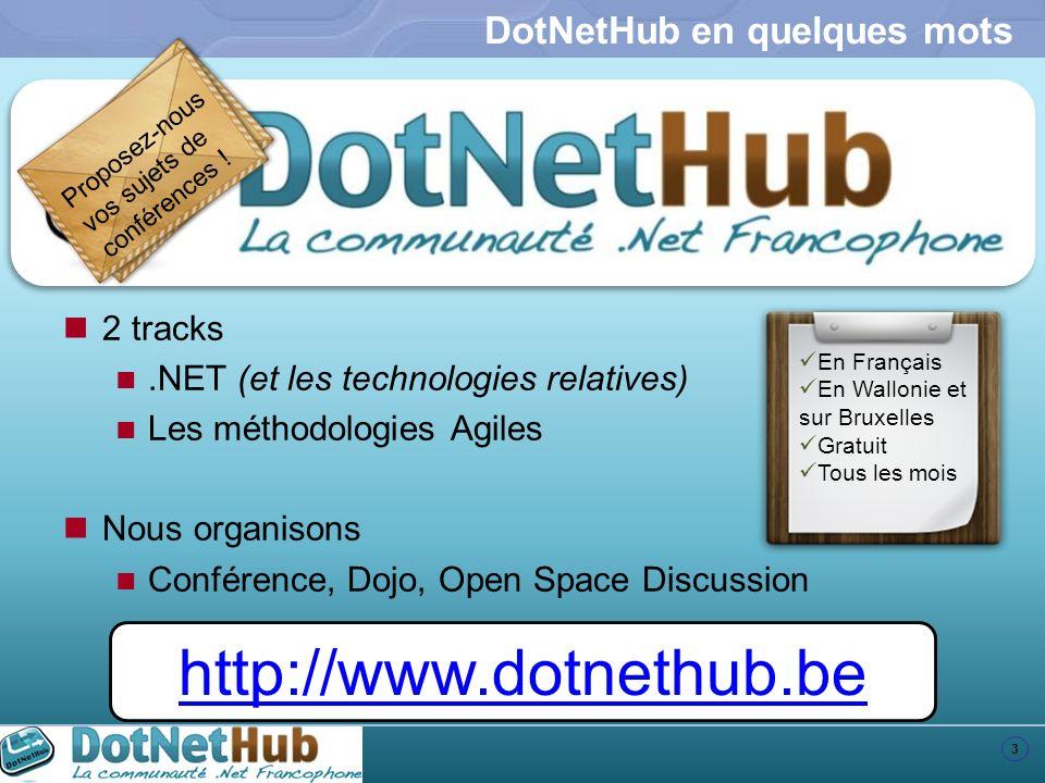 3 DotNetHub en quelques mots 2 tracks.NET (et les technologies relatives) Les méthodologies Agiles Nous organisons Conférence, Dojo, Open Space Discus