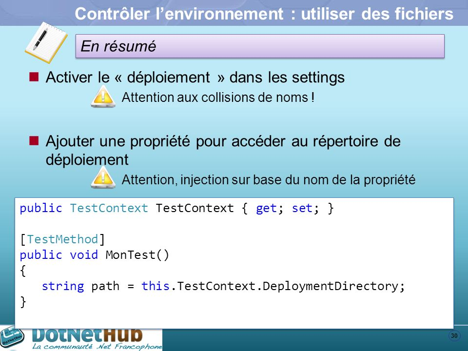 30 En résumé Contrôler lenvironnement : utiliser des fichiers Activer le « déploiement » dans les settings Attention aux collisions de noms ! Ajouter