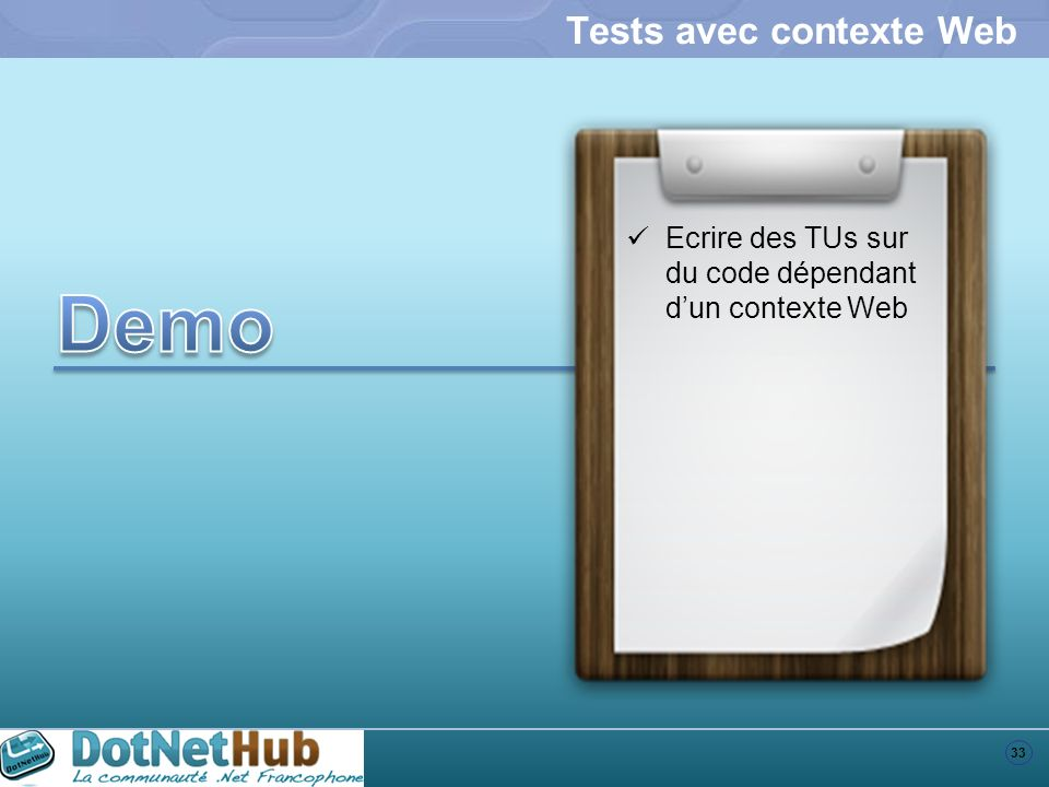 33 Tests avec contexte Web Ecrire des TUs sur du code dépendant dun contexte Web